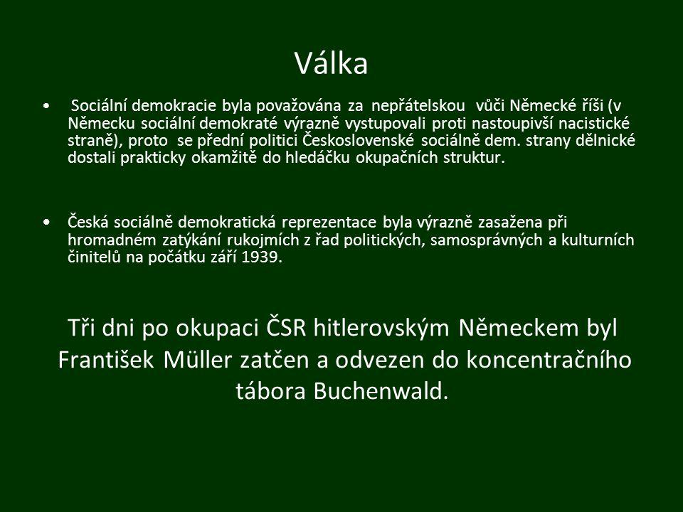 Válka Sociální demokracie byla považována za nepřátelskou vůči Německé říši (v Německu sociální demokraté výrazně vystupovali proti nastoupivší nacistické straně), proto se přední politici Československé sociálně dem.