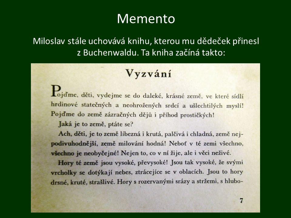 Memento Miloslav stále uchovává knihu, kterou mu dědeček přinesl z Buchenwaldu. Ta kniha začíná takto: