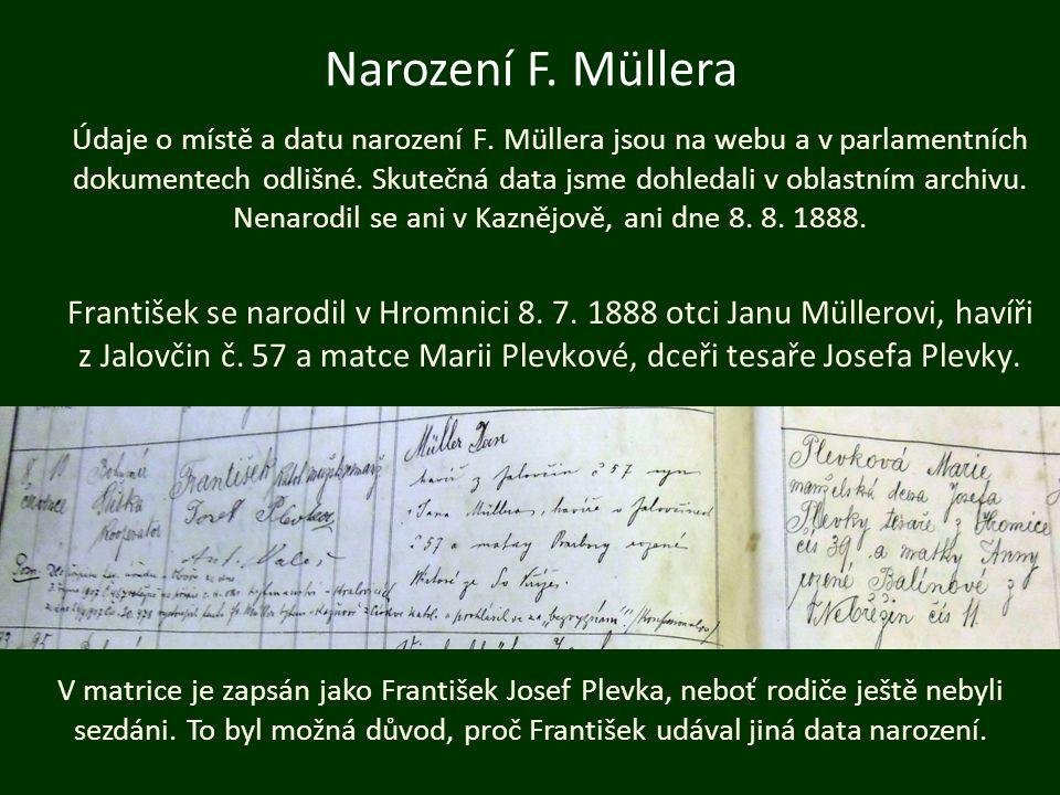 Údaje o místě a datu narození F. Müllera jsou na webu a v parlamentních dokumentech odlišné. Skutečná data jsme dohledali v oblastním archivu. Nenarod