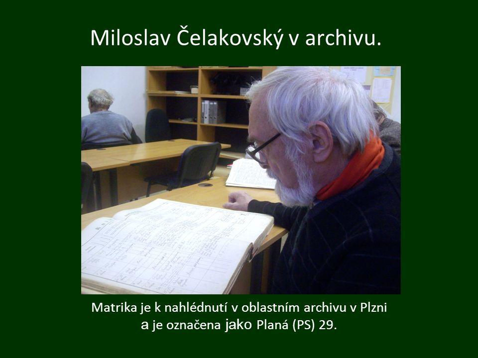 Miloslav Čelakovský v archivu. Matrika je k nahlédnutí v oblastním archivu v Plzni a je označena jako Planá (PS) 29.