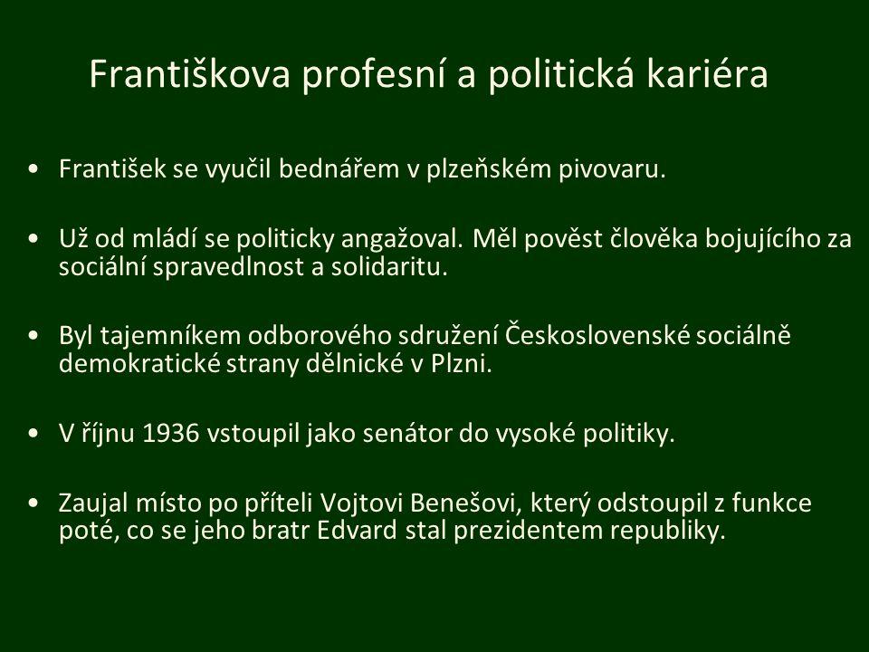 Františkova profesní a politická kariéra František se vyučil bednářem v plzeňském pivovaru. Už od mládí se politicky angažoval. Měl pověst člověka boj