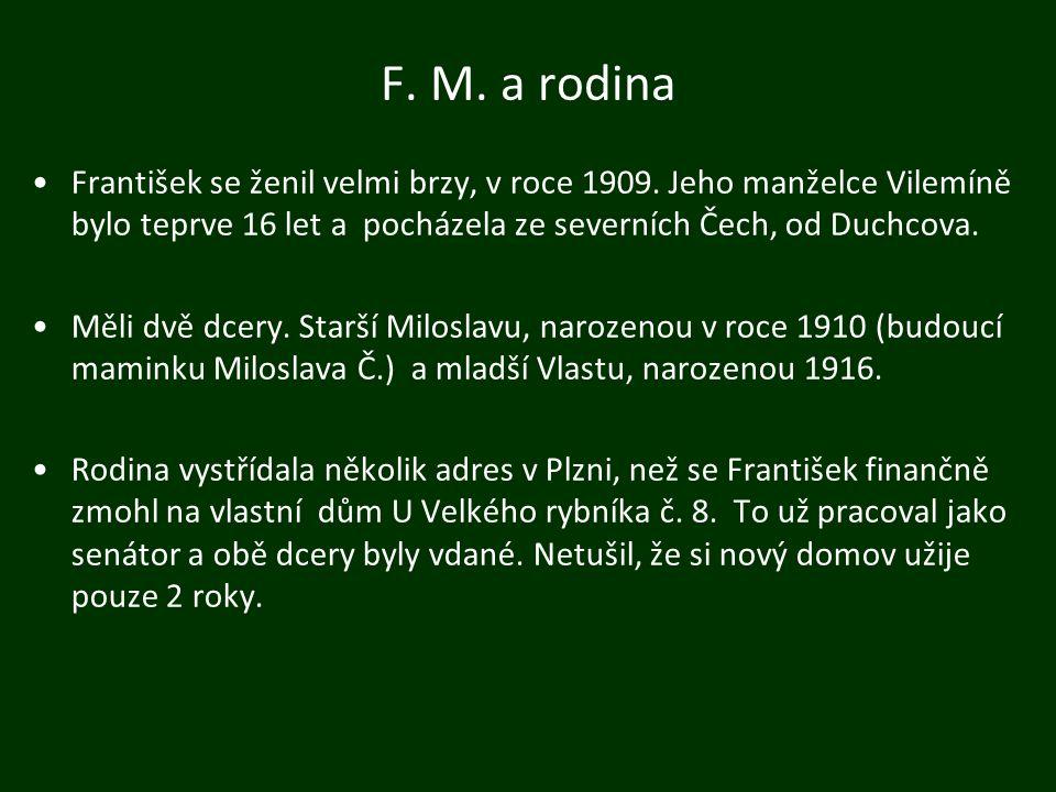 F. M. a rodina František se ženil velmi brzy, v roce 1909. Jeho manželce Vilemíně bylo teprve 16 let a pocházela ze severních Čech, od Duchcova. Měli