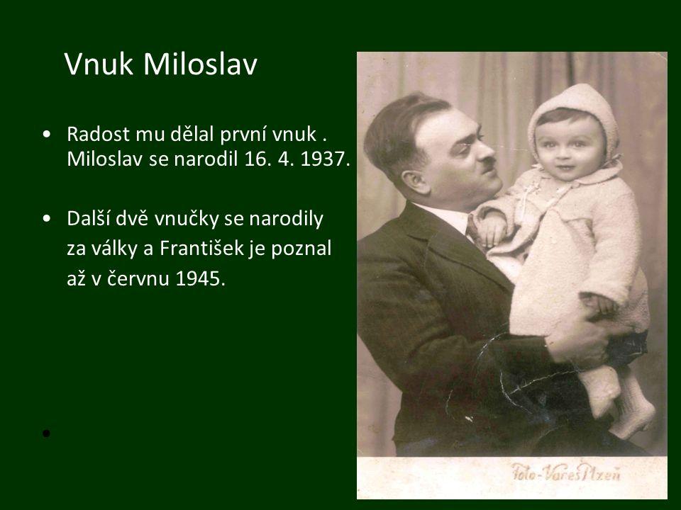 Vnuk Miloslav Radost mu dělal první vnuk. Miloslav se narodil 16. 4. 1937. Další dvě vnučky se narodily za války a František je poznal až v červnu 194