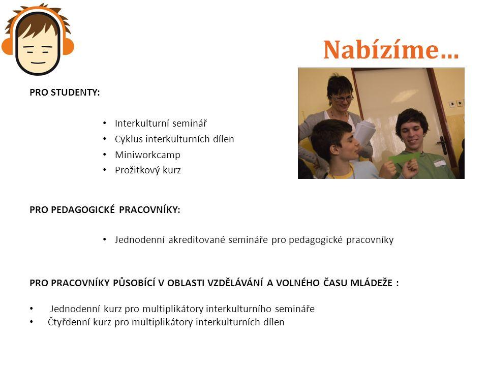 Nabízíme… PRO STUDENTY: Interkulturní seminář Cyklus interkulturních dílen Miniworkcamp Prožitkový kurz PRO PEDAGOGICKÉ PRACOVNÍKY: Jednodenní akreditované semináře pro pedagogické pracovníky PRO PRACOVNÍKY PŮSOBÍCÍ V OBLASTI VZDĚLÁVÁNÍ A VOLNÉHO ČASU MLÁDEŽE : Jednodenní kurz pro multiplikátory interkulturního semináře Čtyřdenní kurz pro multiplikátory interkulturních dílen