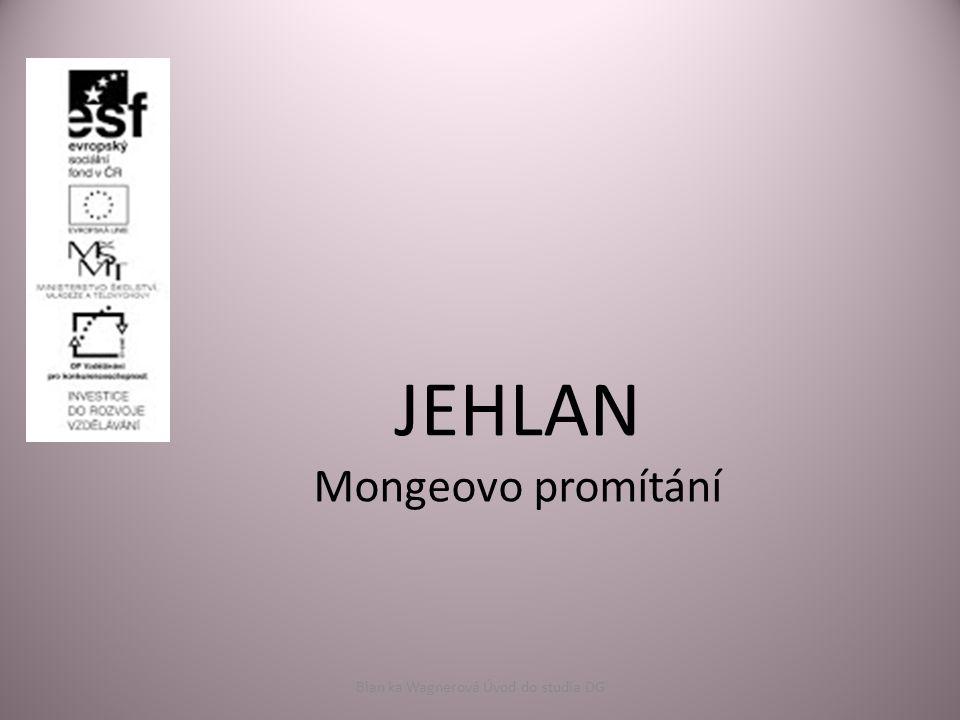 JEHLAN Mongeovo promítání Blan ka Wagnerová Úvod do studia DG