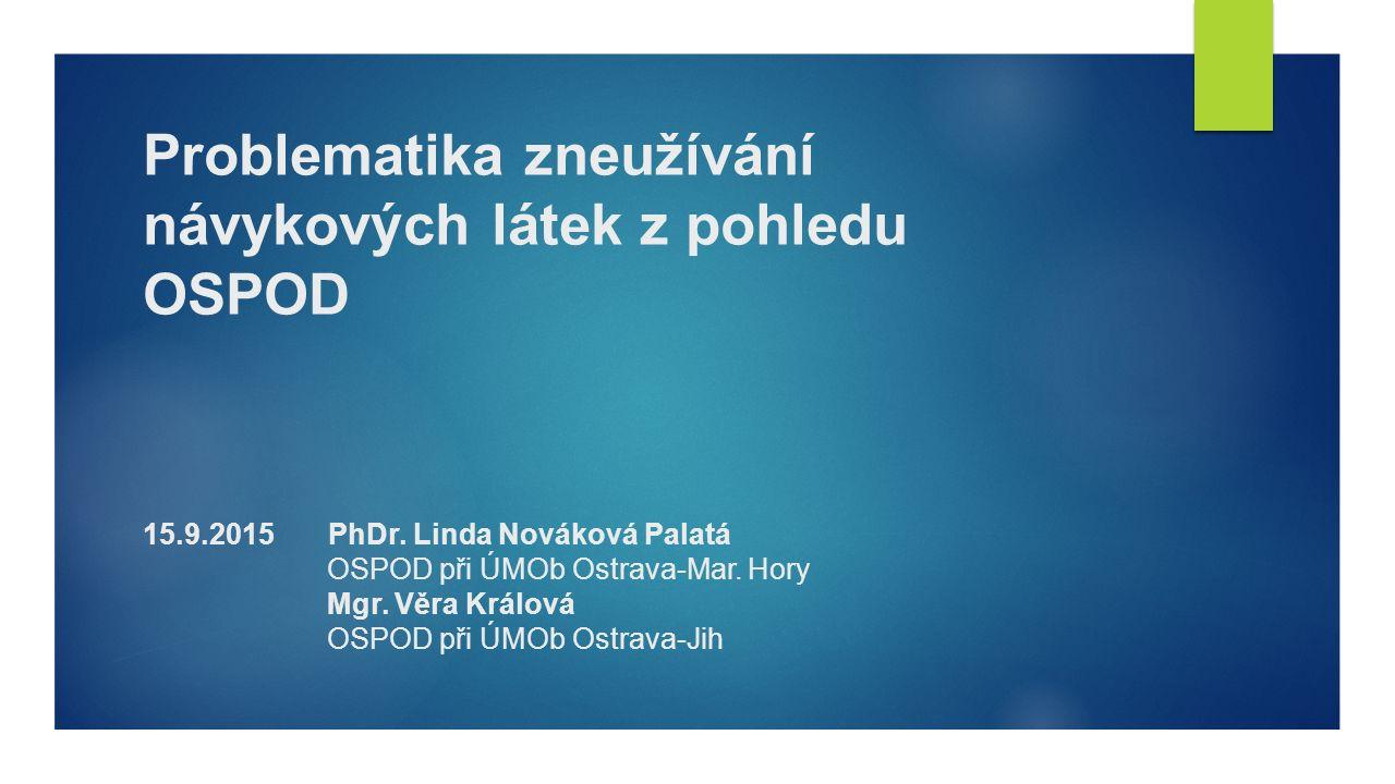 Problematika zneužívání návykových látek z pohledu OSPOD 15.9.2015 PhDr.