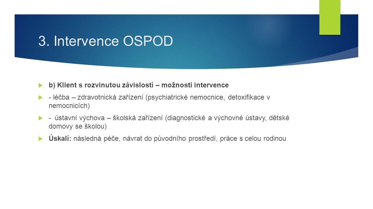 3. Intervence OSPOD  b) Klient s rozvinutou závislostí – možnosti intervence  - léčba – zdravotnická zařízení (psychiatrické nemocnice, detoxifikace