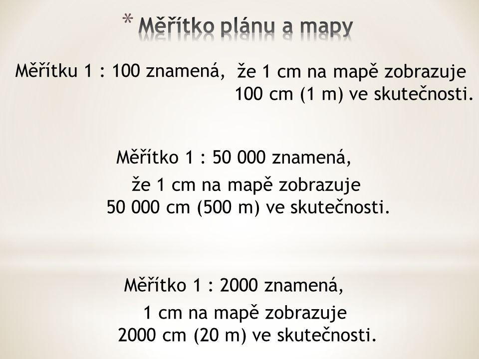 Měřítku 1 : 100 znamená, Měřítko 1 : 50 000 znamená, že 1 cm na mapě zobrazuje 100 cm (1 m) ve skutečnosti.