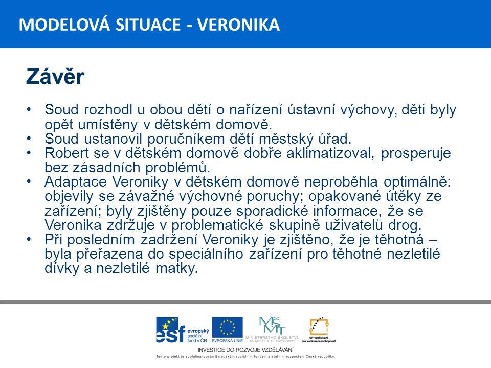 MODELOVÁ SITUACE - VERONIKA Závěr Soud rozhodl u obou dětí o nařízení ústavní výchovy, děti byly opět umístěny v dětském domově.