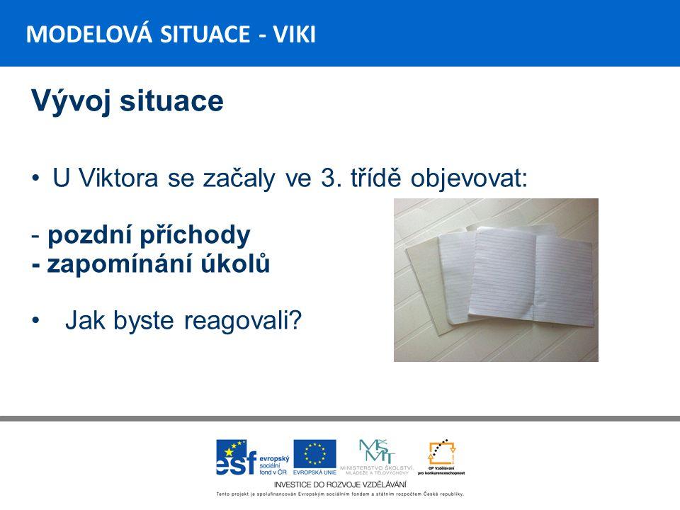 MODELOVÁ SITUACE - VIKI Vývoj situace U Viktora se začaly ve 3.