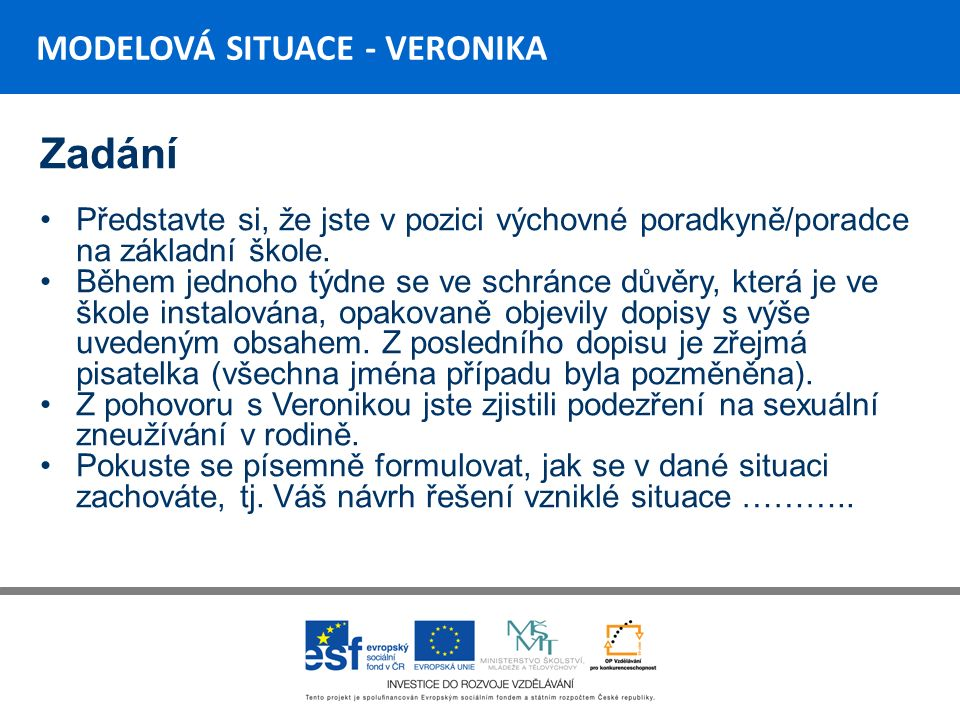 MODELOVÁ SITUACE - VERONIKA Vývoj sociální situace Veroniky V mezičase byla kontaktována Policie ČR, kdy bylo oznámeno podezření ze spáchání trestného činu.