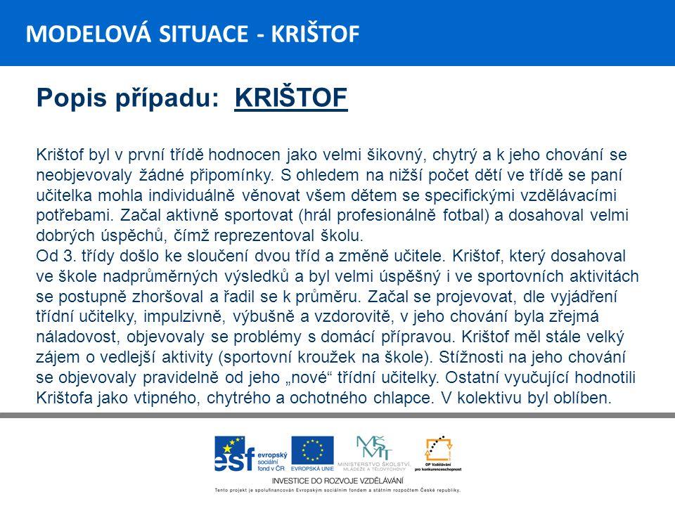 MODELOVÁ SITUACE - KRIŠTOF Popis případu: KRIŠTOF Krištof byl v první třídě hodnocen jako velmi šikovný, chytrý a k jeho chování se neobjevovaly žádné připomínky.