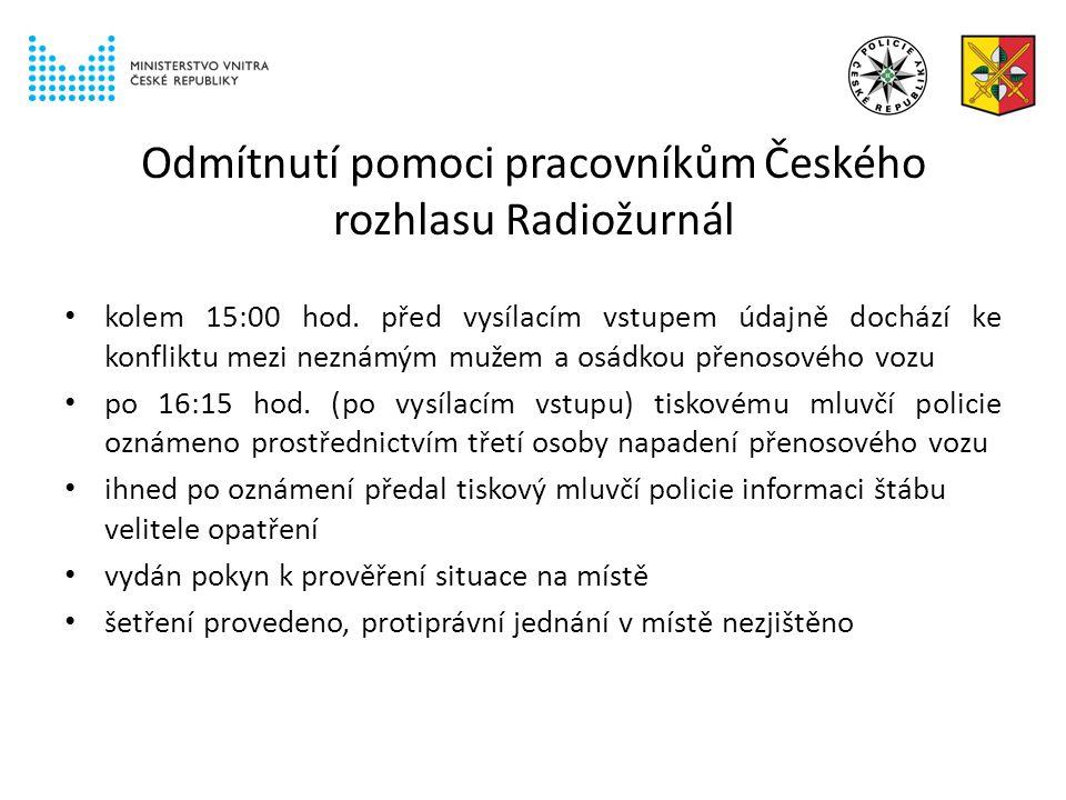 Odmítnutí pomoci pracovníkům Českého rozhlasu Radiožurnál kolem 15:00 hod.