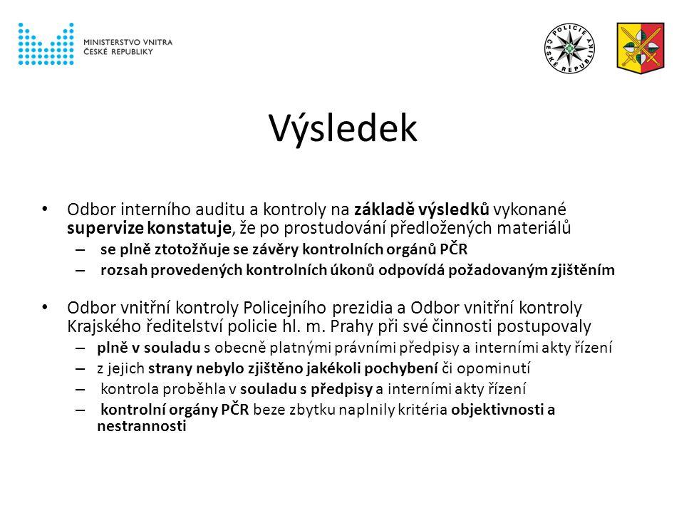 Výsledek Odbor interního auditu a kontroly na základě výsledků vykonané supervize konstatuje, že po prostudování předložených materiálů – se plně ztotožňuje se závěry kontrolních orgánů PČR – rozsah provedených kontrolních úkonů odpovídá požadovaným zjištěním Odbor vnitřní kontroly Policejního prezidia a Odbor vnitřní kontroly Krajského ředitelství policie hl.