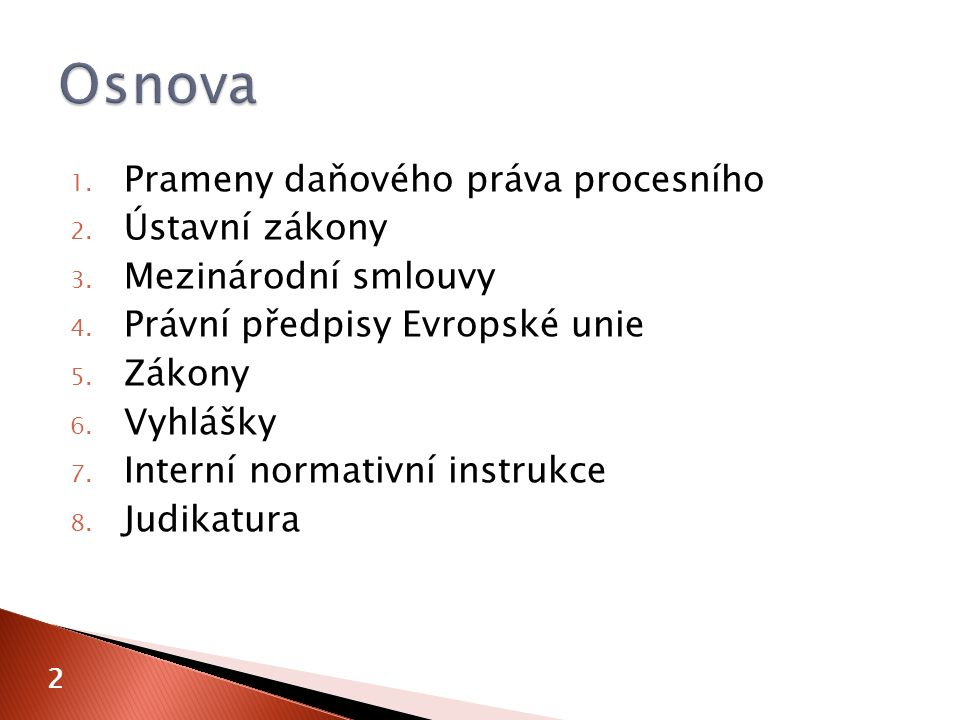 I.ústavní zákony II. mezinárodní smlouvy III. právní předpisy Evropské unie IV.