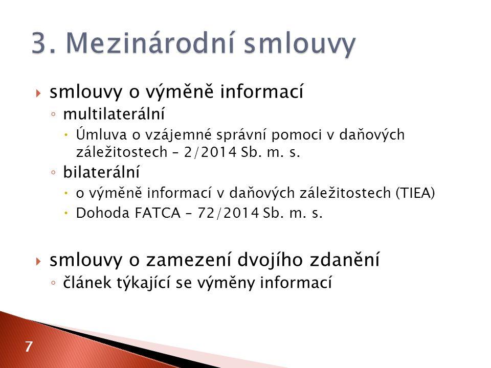  smlouvy o výměně informací ◦ multilaterální  Úmluva o vzájemné správní pomoci v daňových záležitostech – 2/2014 Sb. m. s. ◦ bilaterální  o výměně