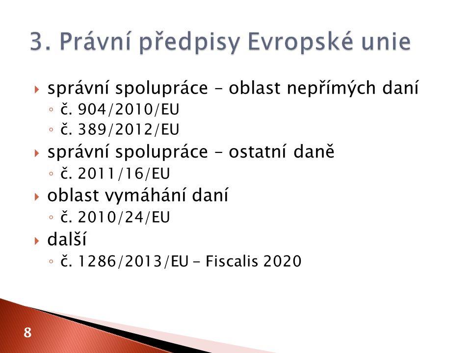  správní spolupráce – oblast nepřímých daní ◦ č. 904/2010/EU ◦ č. 389/2012/EU  správní spolupráce – ostatní daně ◦ č. 2011/16/EU  oblast vymáhání d