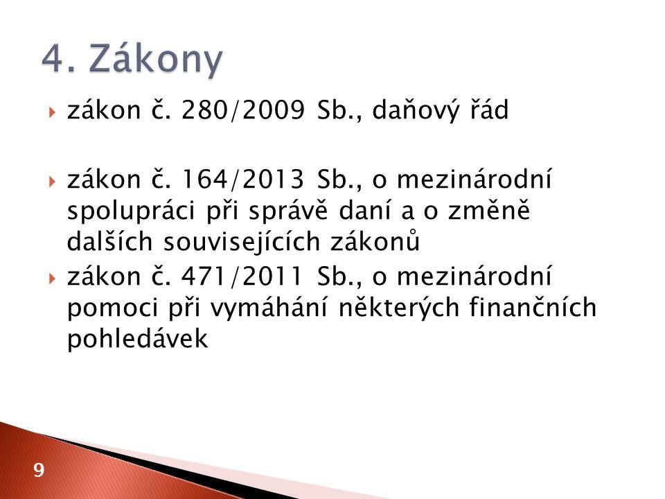  zákon č. 280/2009 Sb., daňový řád  zákon č. 164/2013 Sb., o mezinárodní spolupráci při správě daní a o změně dalších souvisejících zákonů  zákon č