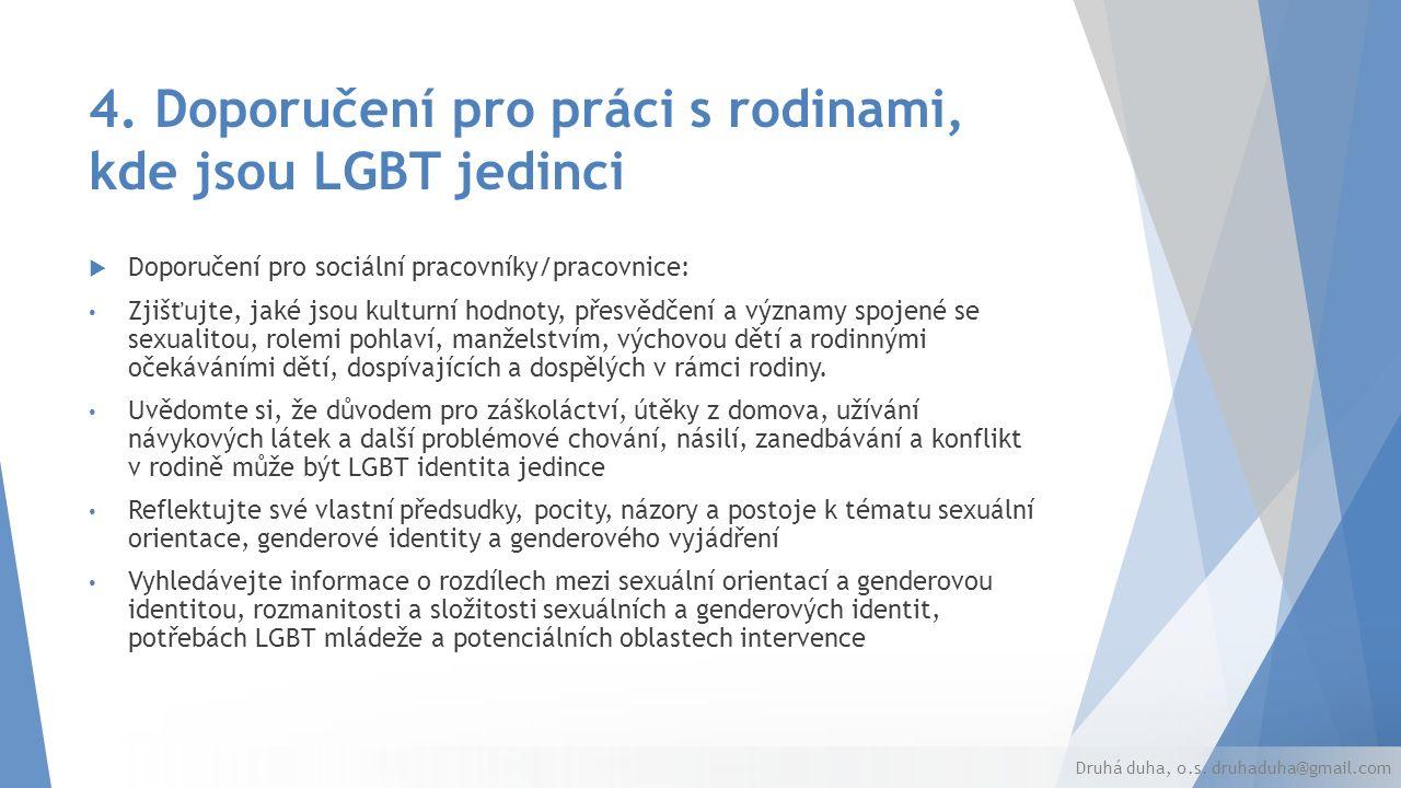 4. Doporučení pro práci s rodinami, kde jsou LGBT jedinci  Doporučení pro sociální pracovníky/pracovnice: Zjišťujte, jaké jsou kulturní hodnoty, přes