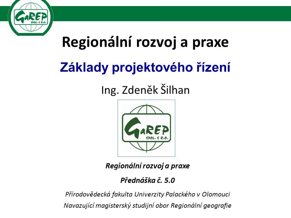 Regionální rozvoj a praxe Základy projektového řízení Ing.
