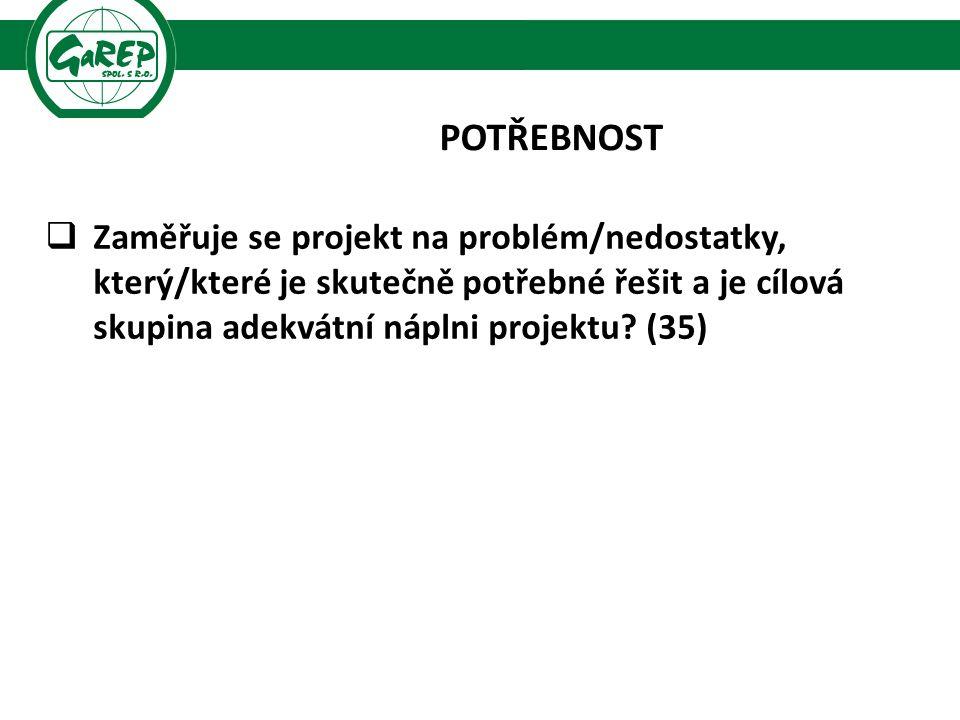 POTŘEBNOST  Zaměřuje se projekt na problém/nedostatky, který/které je skutečně potřebné řešit a je cílová skupina adekvátní náplni projektu.