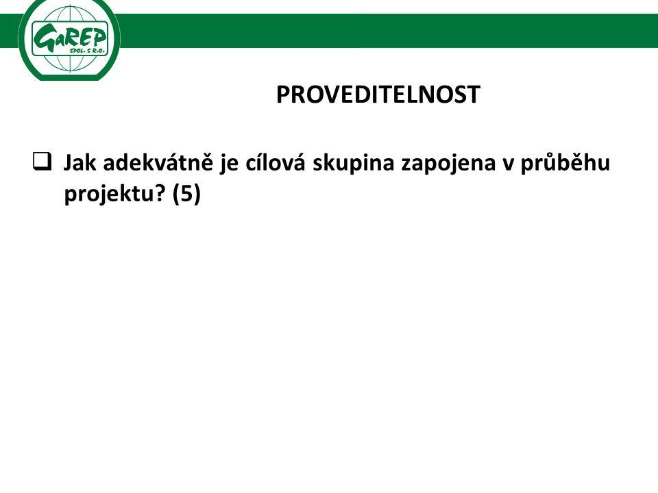 PROVEDITELNOST  Jak adekvátně je cílová skupina zapojena v průběhu projektu (5)