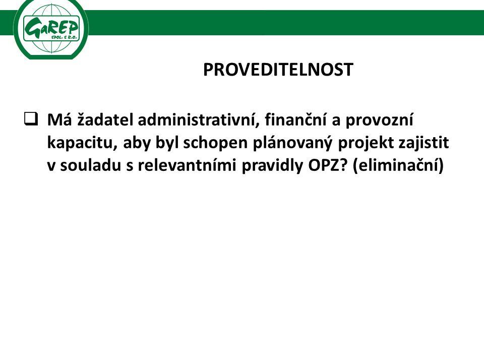 PROVEDITELNOST  Má žadatel administrativní, finanční a provozní kapacitu, aby byl schopen plánovaný projekt zajistit v souladu s relevantními pravidl