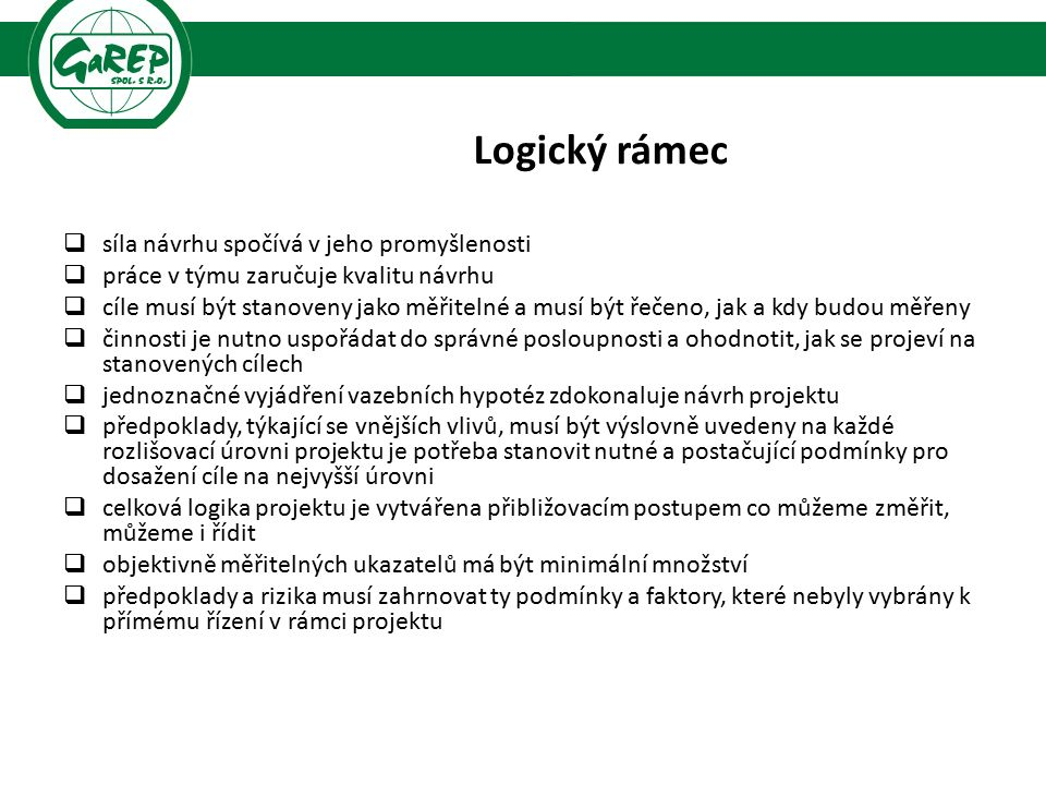 Logický rámec  síla návrhu spočívá v jeho promyšlenosti  práce v týmu zaručuje kvalitu návrhu  cíle musí být stanoveny jako měřitelné a musí být ře