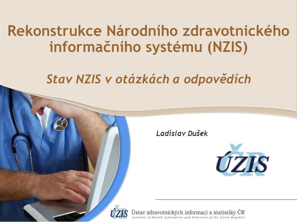 Rekonstrukce Národního zdravotnického informačního systému (NZIS) Stav NZIS v otázkách a odpovědích Ladislav Dušek