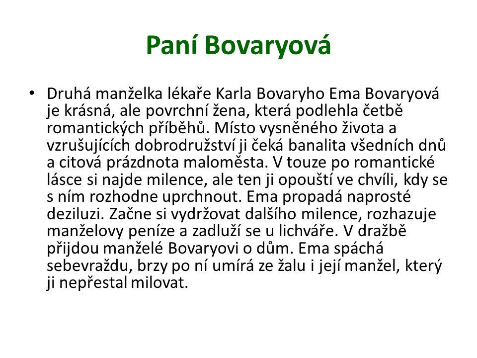 Paní Bovaryová Druhá manželka lékaře Karla Bovaryho Ema Bovaryová je krásná, ale povrchní žena, která podlehla četbě romantických příběhů.