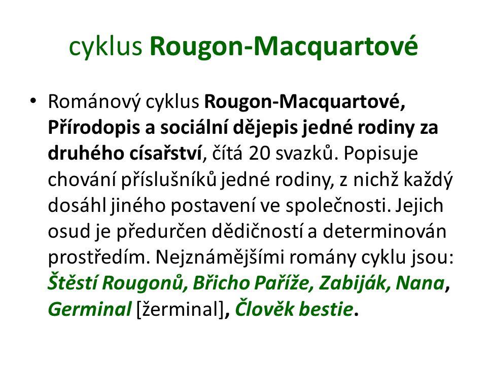 cyklus Rougon-Macquartové Románový cyklus Rougon-Macquartové, Přírodopis a sociální dějepis jedné rodiny za druhého císařství, čítá 20 svazků.