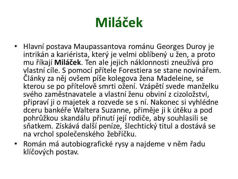 Miláček Hlavní postava Maupassantova románu Georges Duroy je intrikán a kariérista, který je velmi oblíbený u žen, a proto mu říkají Miláček.
