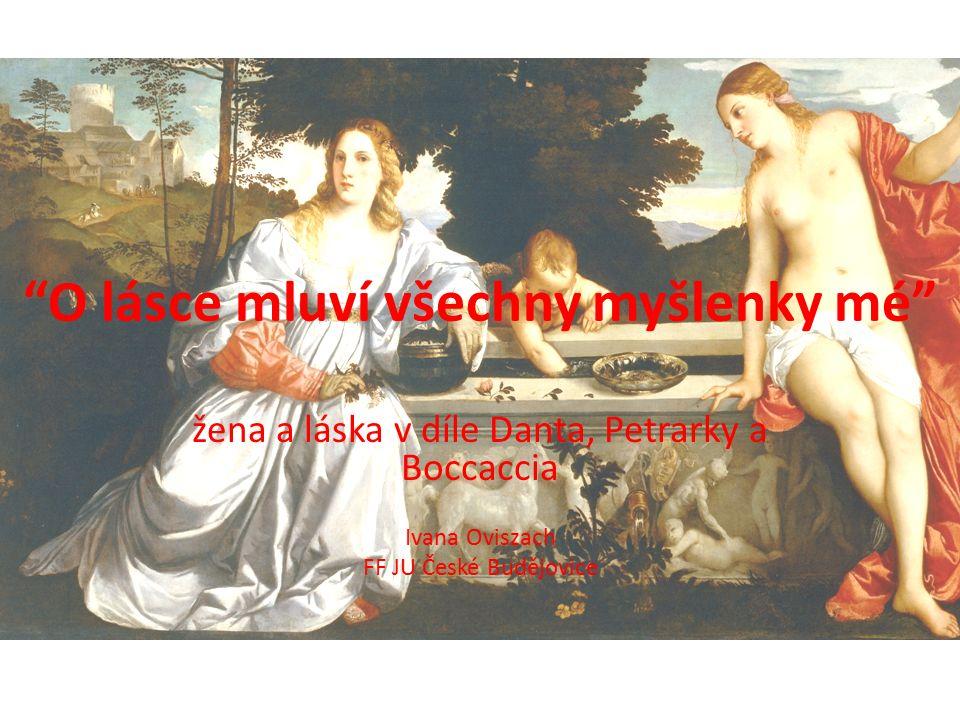 O lásce mluví všechny myšlenky mé žena a láska v díle Danta, Petrarky a Boccaccia Ivana Oviszach FF JU České Budějovice