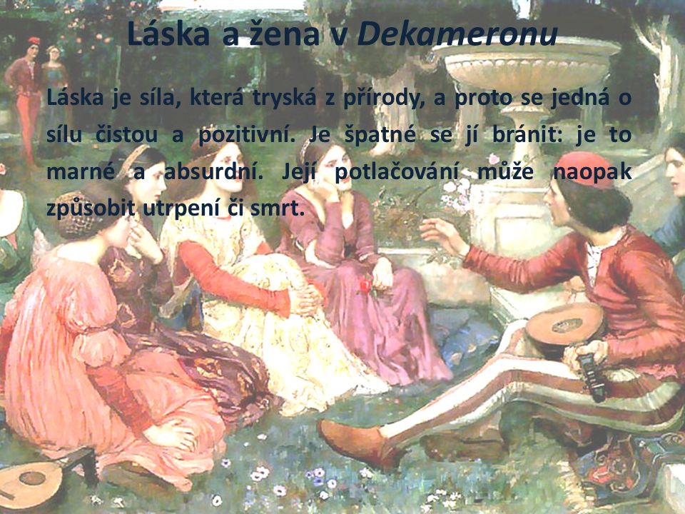 Láska a žena v Dekameronu Láska je síla, která tryská z přírody, a proto se jedná o sílu čistou a pozitivní.