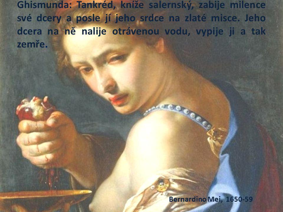Ghismunda: Tankréd, kníže salernský, zabije milence své dcery a posle jí jeho srdce na zlaté misce.