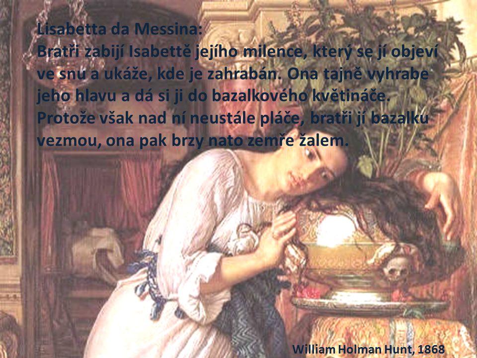 Lisabetta da Messina: Bratři zabijí Isabettě jejího milence, který se jí objeví ve snu a ukáže, kde je zahrabán.