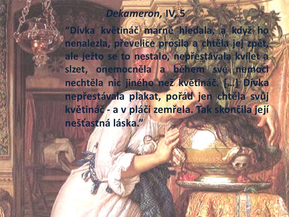 Dekameron, IV, 5 Dívka květináč marně hledala, a když ho nenalezla, převelice prosila a chtěla jej zpět, ale ježto se to nestalo, nepřestávala kvílet a slzet, onemocněla a během své nemoci nechtěla nic jiného než květináč.