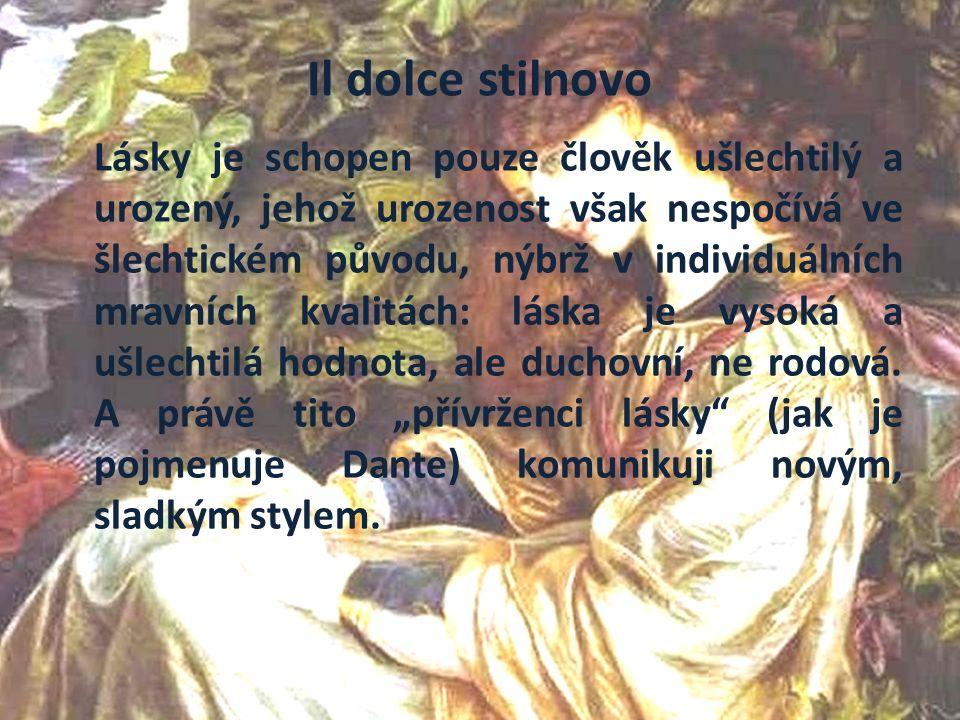 Il dolce stilnovo Lásky je schopen pouze člověk ušlechtilý a urozený, jehož urozenost však nespočívá ve šlechtickém původu, nýbrž v individuálních mravních kvalitách: láska je vysoká a ušlechtilá hodnota, ale duchovní, ne rodová.