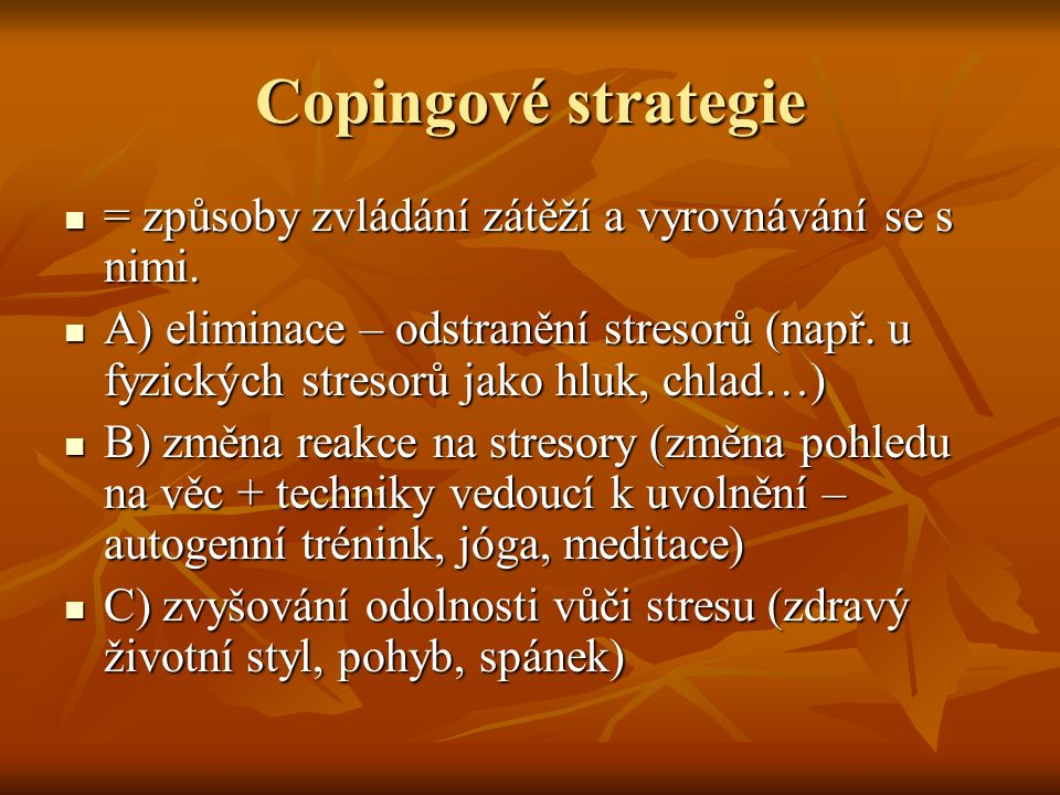 Copingové strategie = způsoby zvládání zátěží a vyrovnávání se s nimi. = způsoby zvládání zátěží a vyrovnávání se s nimi. A) eliminace – odstranění st