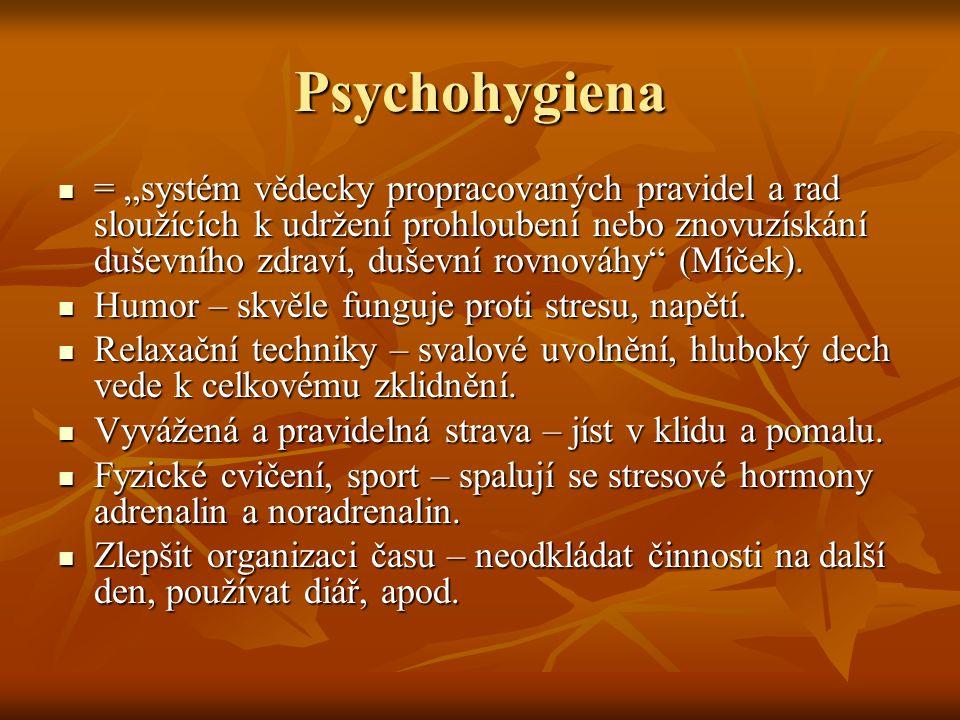 """Psychohygiena = """"systém vědecky propracovaných pravidel a rad sloužících k udržení prohloubení nebo znovuzískání duševního zdraví, duševní rovnováhy"""""""