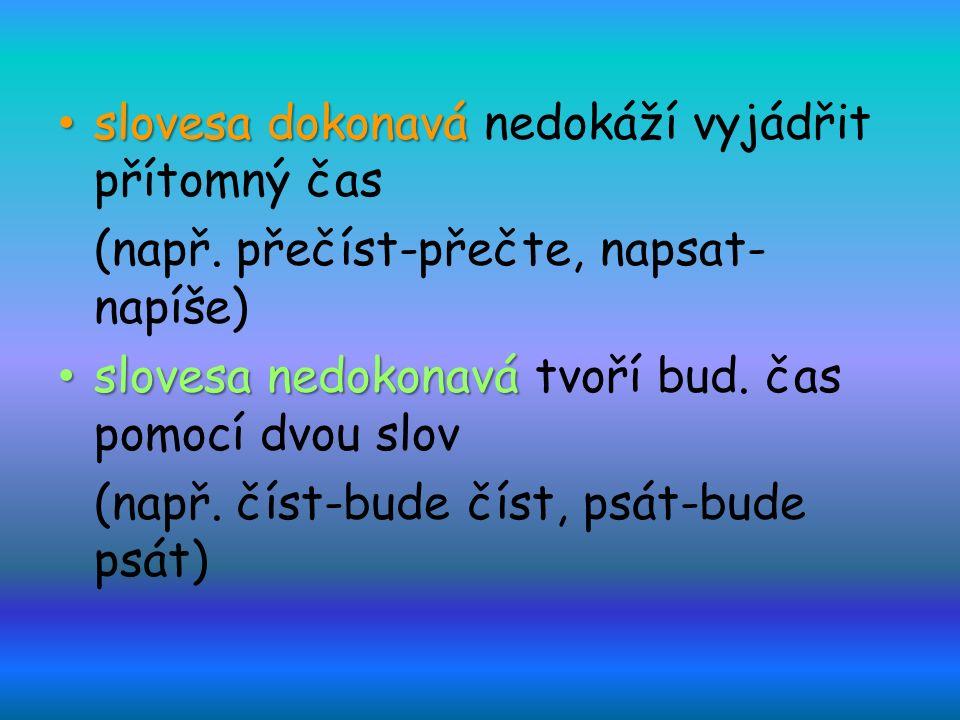 slovesa dokonavá slovesa dokonavá nedokáží vyjádřit přítomný čas (např.