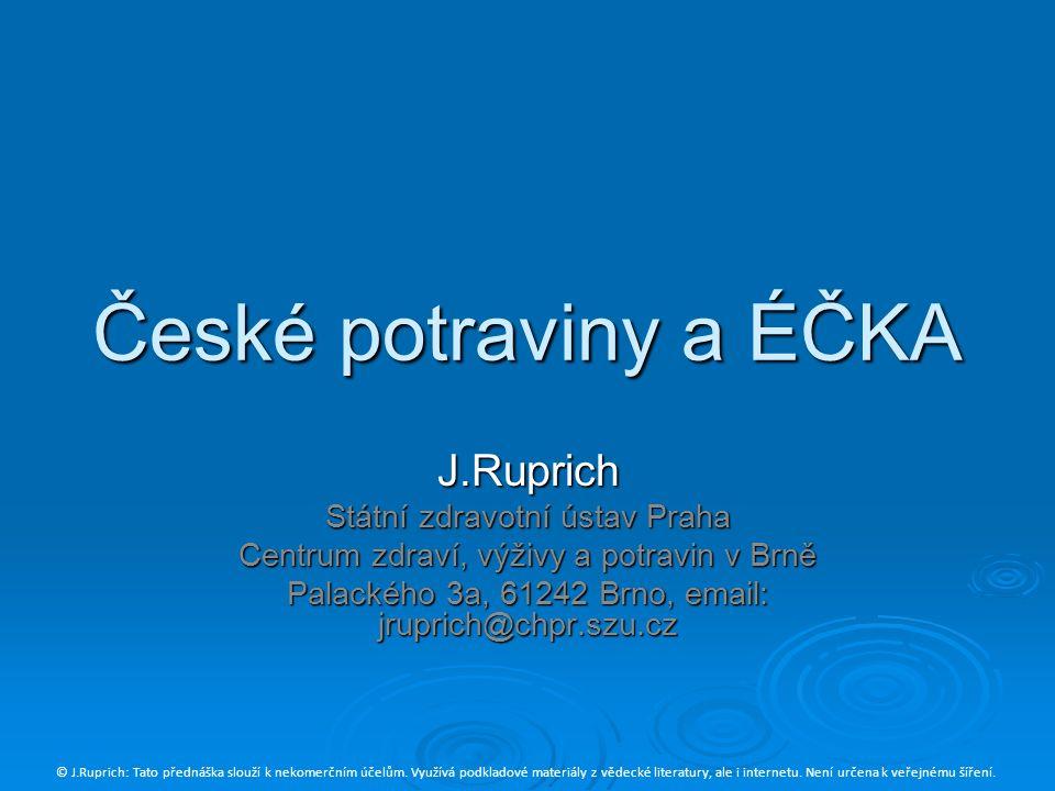 České potraviny a ÉČKA J.Ruprich Státní zdravotní ústav Praha Centrum zdraví, výživy a potravin v Brně Palackého 3a, 61242 Brno, email: jruprich@chpr.