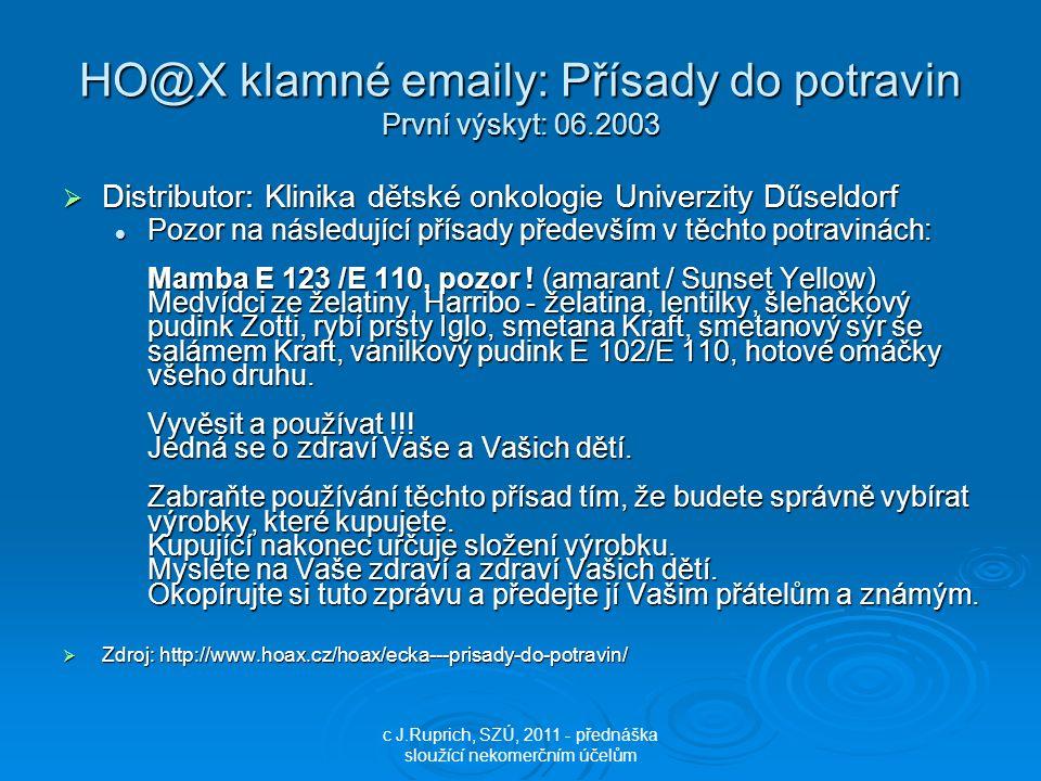 HO@X klamné emaily: Přísady do potravin První výskyt: 06.2003  Distributor: Klinika dětské onkologie Univerzity Dűseldorf Pozor na následující přísad
