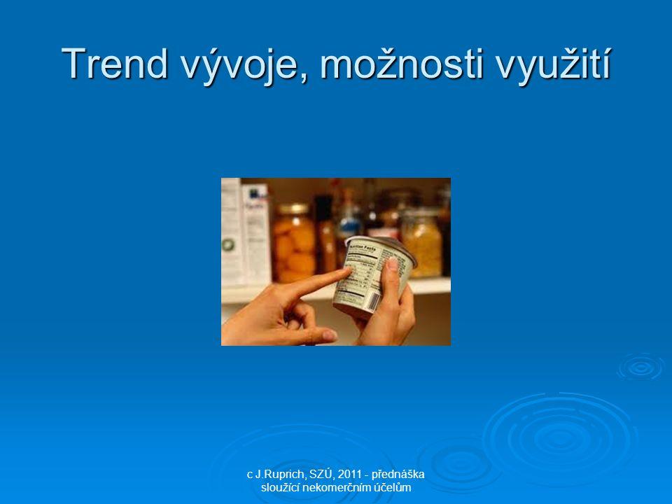 Trend vývoje, možnosti využití c J.Ruprich, SZÚ, 2011 - přednáška sloužící nekomerčním účelům