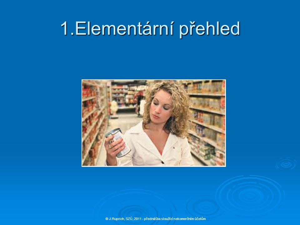 1.Elementární přehled © J.Ruprich, SZÚ, 2011 - přednáška sloužící nekomerčním účelům