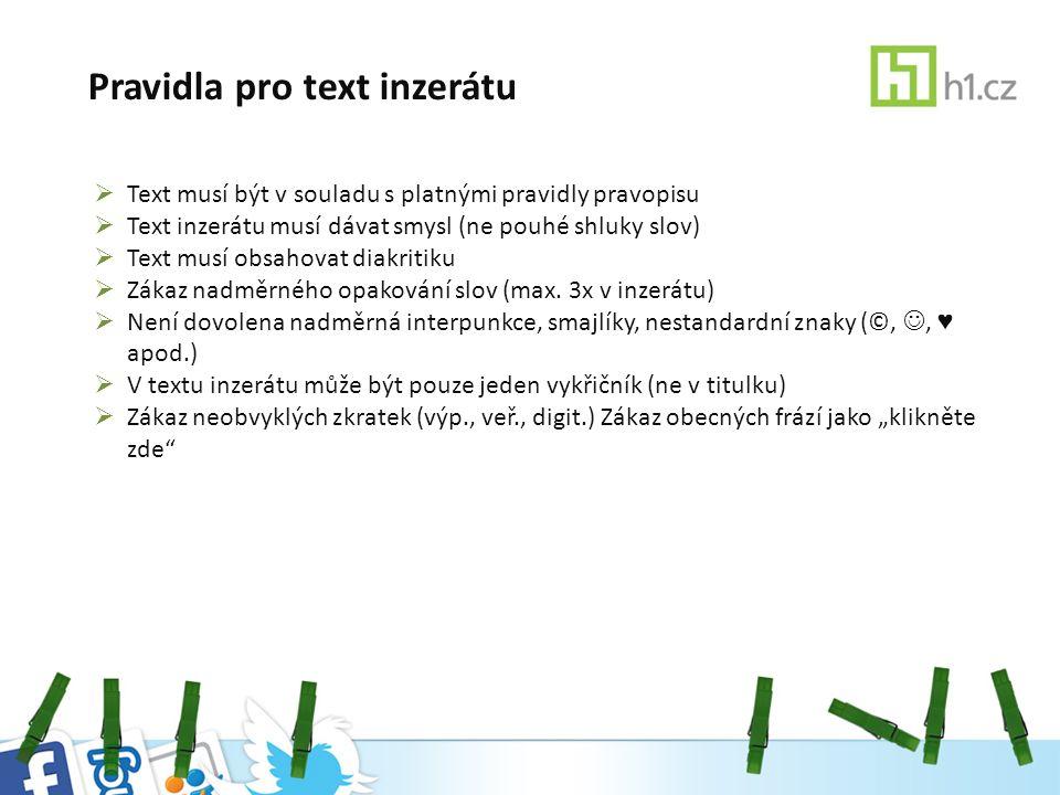 Pravidla pro text inzerátu  Text musí být v souladu s platnými pravidly pravopisu  Text inzerátu musí dávat smysl (ne pouhé shluky slov)  Text musí obsahovat diakritiku  Zákaz nadměrného opakování slov (max.