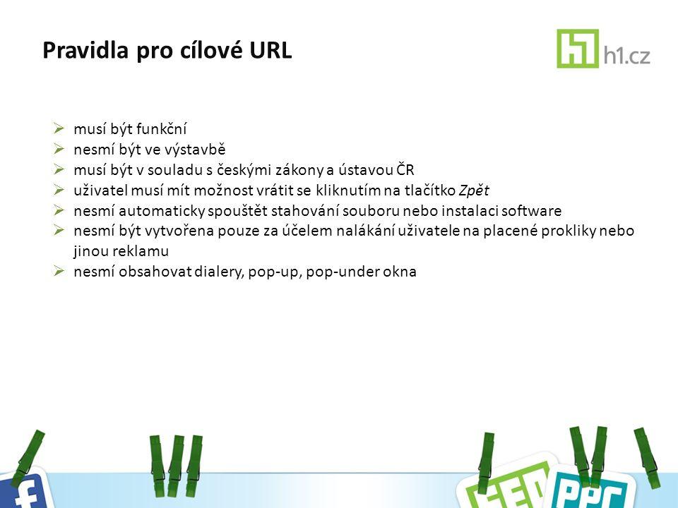 Pravidla pro cílové URL  musí být funkční  nesmí být ve výstavbě  musí být v souladu s českými zákony a ústavou ČR  uživatel musí mít možnost vrátit se kliknutím na tlačítko Zpět  nesmí automaticky spouštět stahování souboru nebo instalaci software  nesmí být vytvořena pouze za účelem nalákání uživatele na placené prokliky nebo jinou reklamu  nesmí obsahovat dialery, pop-up, pop-under okna