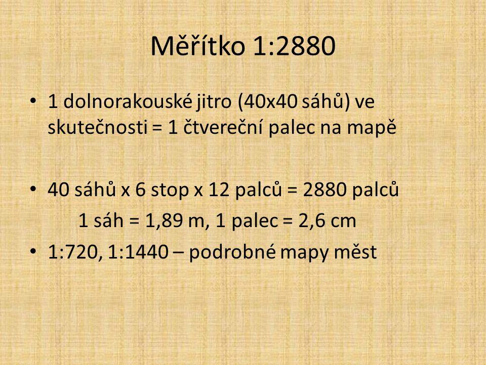 Měřítko 1:2880 1 dolnorakouské jitro (40x40 sáhů) ve skutečnosti = 1 čtvereční palec na mapě 40 sáhů x 6 stop x 12 palců = 2880 palců 1 sáh = 1,89 m, 1 palec = 2,6 cm 1:720, 1:1440 – podrobné mapy měst