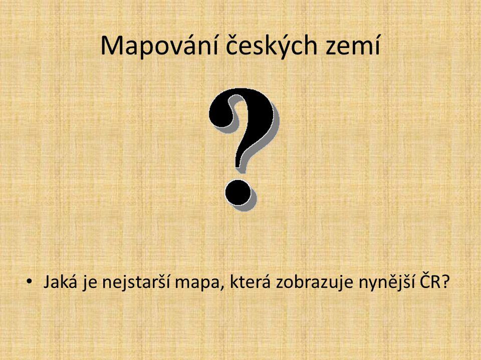 Mapování českých zemí Jaká je nejstarší mapa, která zobrazuje nynější ČR