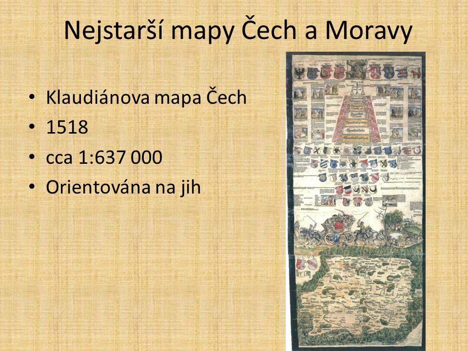 Nejstarší mapy Čech a Moravy Klaudiánova mapa Čech 1518 cca 1:637 000 Orientována na jih